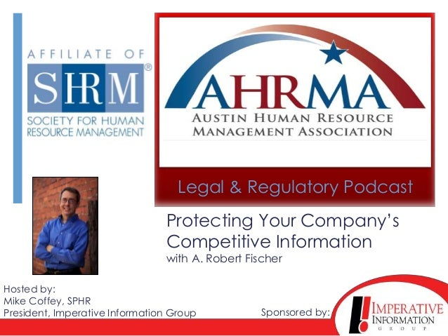 Protecting Your Company'sCompetitive Informationwith A. Robert FischerHosted by:Mike Coffey, SPHRPresident, Imperative Inf...