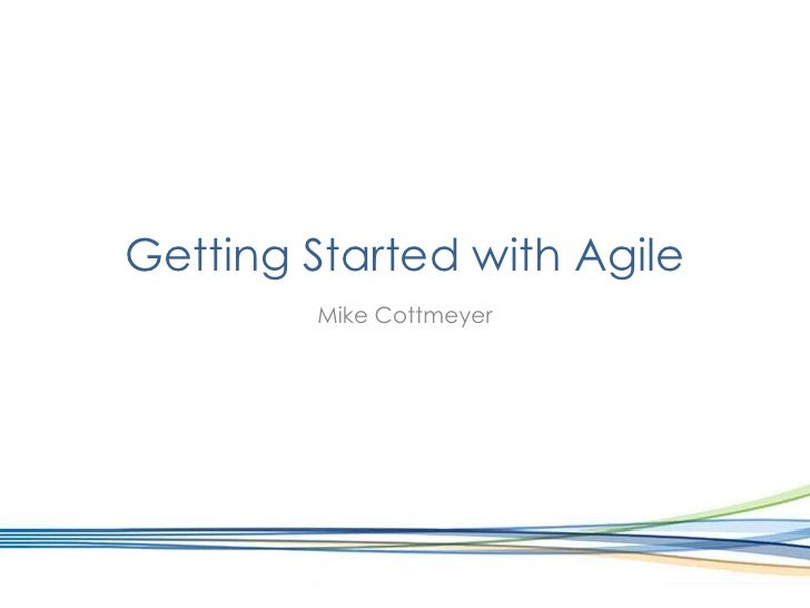 Getting Started with Agile<br />Mike Cottmeyer<br />