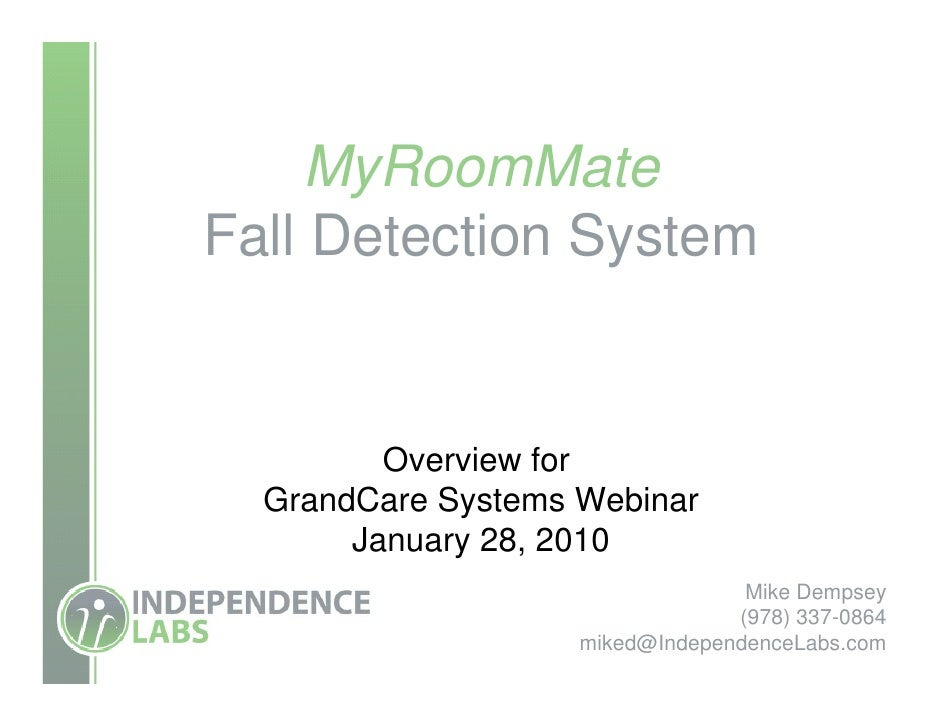 MyRoomMate Fall Detection System            Overview for   GrandCare Systems Webinar        January 28, 2010              ...