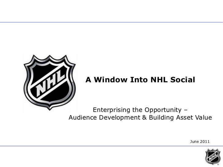 A Window Into NHL Social<br />Enterprising the Opportunity – <br />Audience Development & Building Asset Value     <br />J...