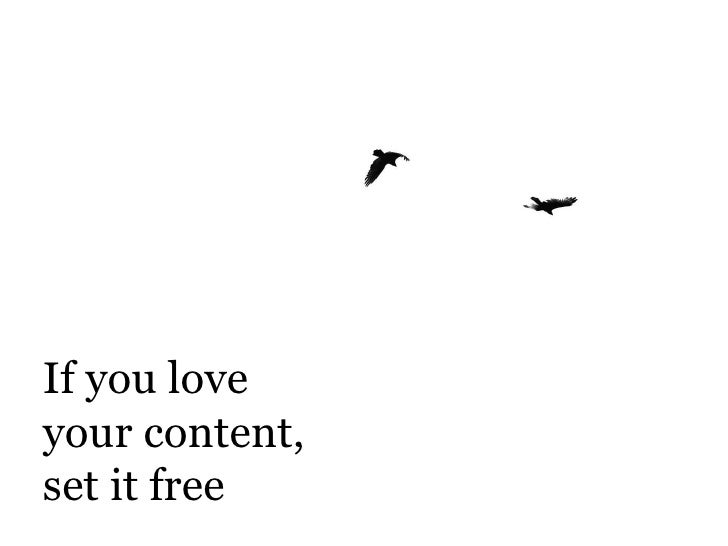 If you love  your content,  set it free