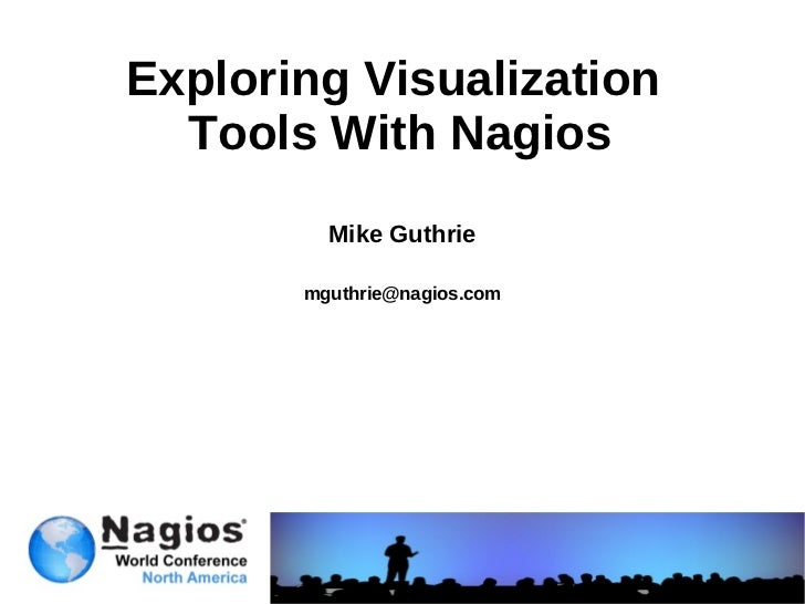 Nagios Conference 2011 - Mike Guthrie - Exploring Nagios Visualization Tools