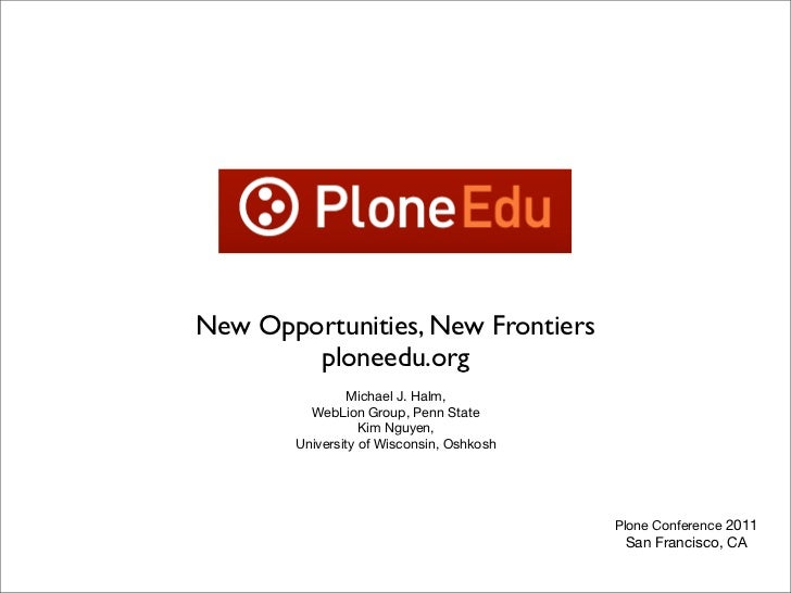 New Opportunities, New Frontiers        ploneedu.org                Michael J. Halm,         WebLion Group, Penn State    ...