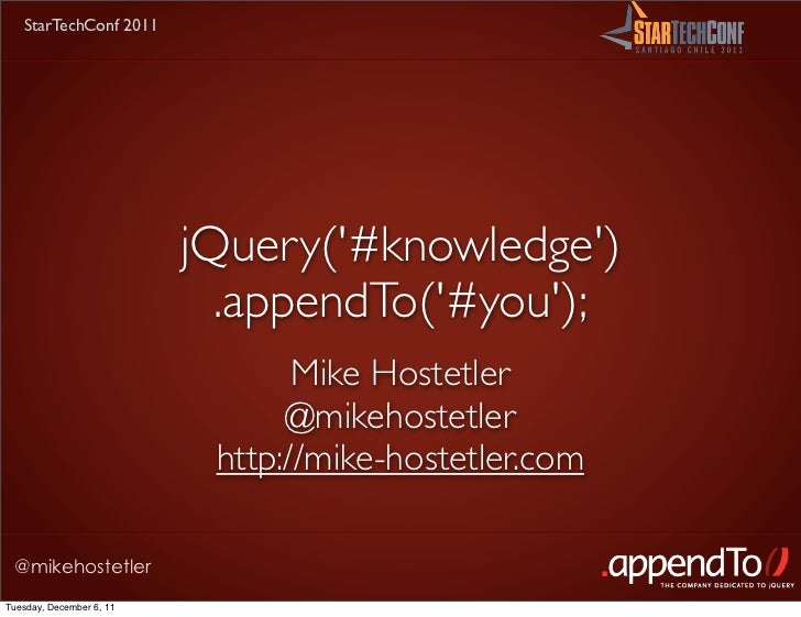 StarTechConf 2011                          jQuery(#knowledge)                            .appendTo(#you);                 ...