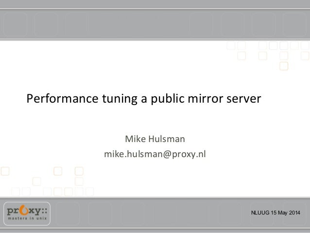 Performance tuning a public mirror server - Mike Hulsman (Proxy)