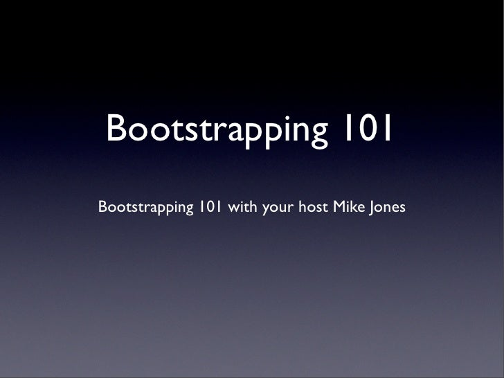 Bootstrapping 101 - Mike Jones - Startonomics LA 2009