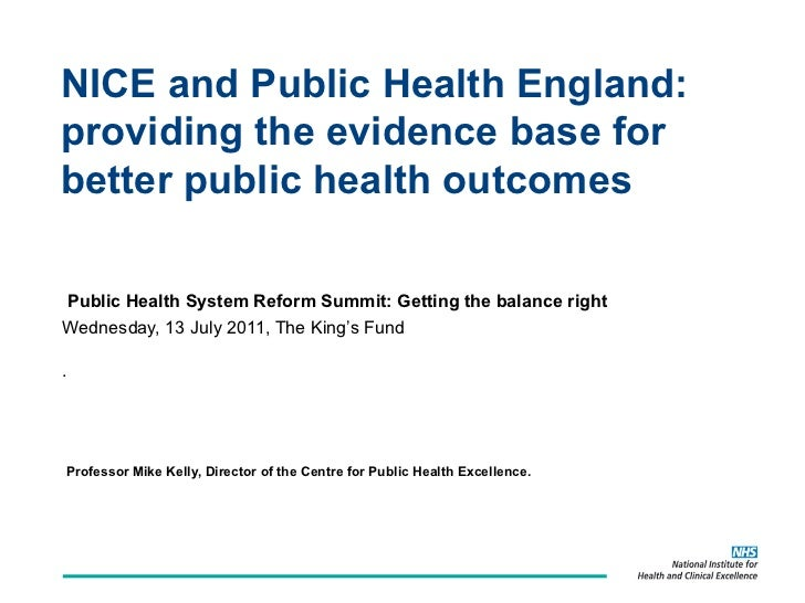 NICE and Public Health England: providing the evidence base for better public health outcomes  Public Health System Reform...
