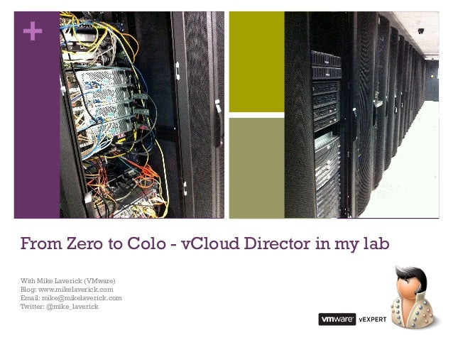 +From Zero to Colo - vCloud Director in my labWith Mike Laverick (VMware)Blog: www.mikelaverick.comEmail: mike@mikelaveric...