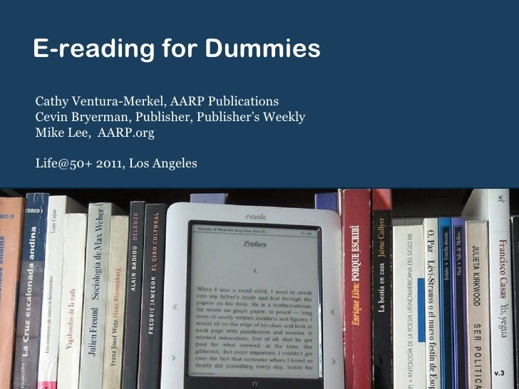 E-reading for Dummies Cathy Ventura-Merkel, AARP Publications Cevin Bryerman, Publisher, Publisher 's Weekly Mike Lee,  AA...