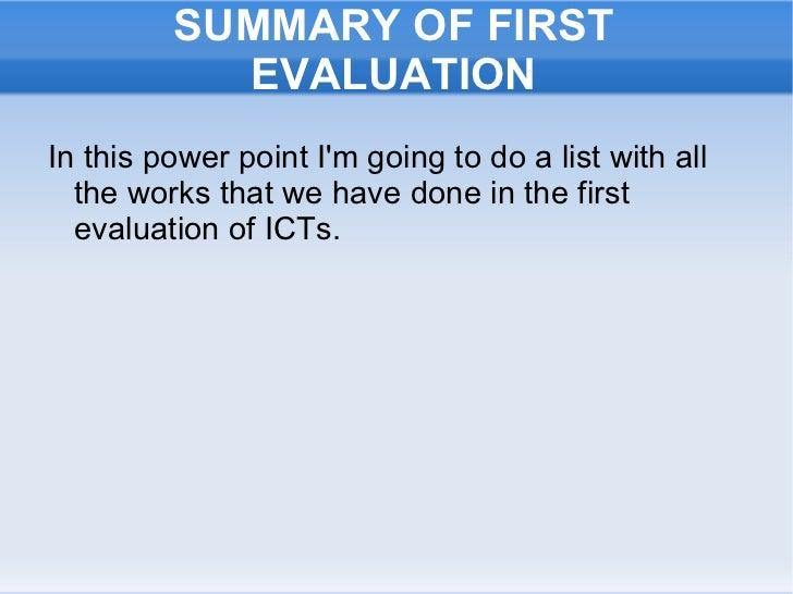 SUMMARY OF FIRST EVALUATION <ul><li>In this power point I'm going to do a list with all the works that we have done in the...