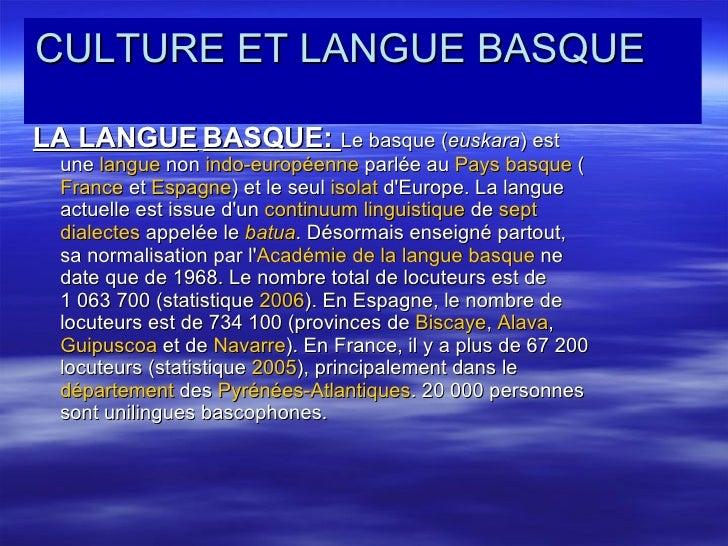 CULTURE ET LANGUE BASQUE  <ul><li>LA LANGUE   BASQUE:  Le basque ( euskara ) est une  langue  non  indo- européenne  parlé...