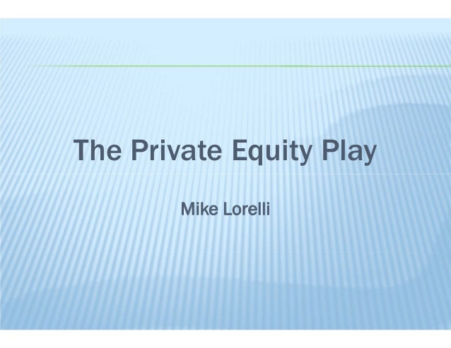 The Private Equity PlayMike Lorelli