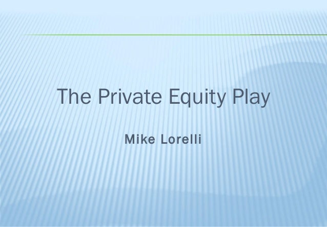 The Private Equity Play by Mike Lorelli