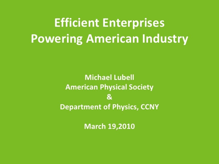 Efficient EnterprisesPowering American Industry<br />Michael Lubell<br />American Physical Society<br />&<br />Department ...