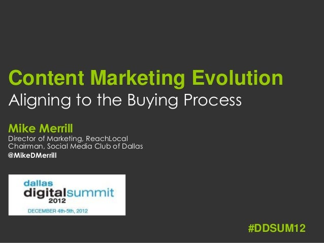 Content Marketing EvolutionAligning to the Buying ProcessMike MerrillDirector of Marketing, ReachLocalChairman, Social Med...
