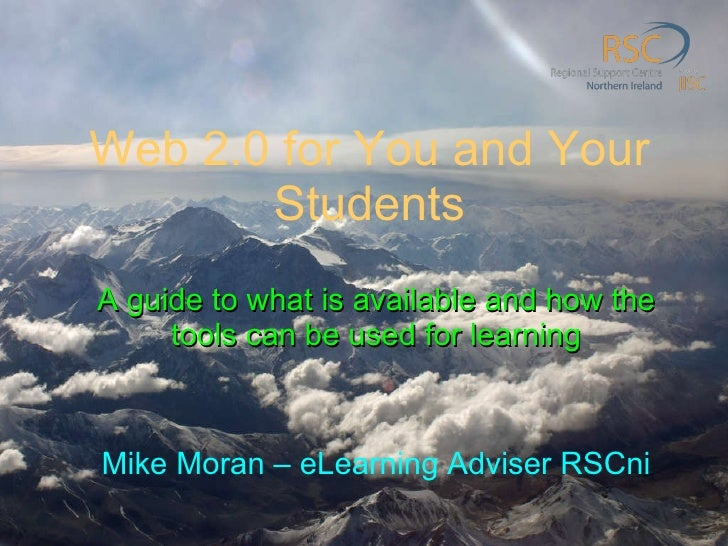 Web 2.0 for You and Your Students A guide to what is available and how the tools can be used for learning Mike Moran – eLe...