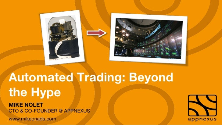 "Automated Trading: Beyondthe HypeMIKE NOLET""CTO & CO-FOUNDER @ APPNEXUSwww.mikeonads.com"