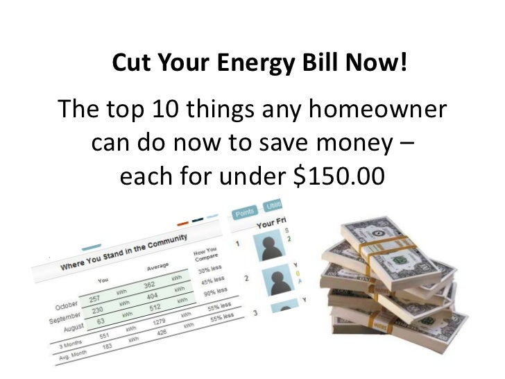 Cut Your Energy Bill Now!<br />The top 10 things any homeowner can do now to save money – each for under $150.00 <br />