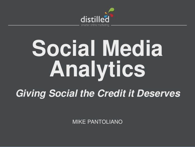 Social Media    AnalyticsGiving Social the Credit it Deserves            MIKE PANTOLIANO