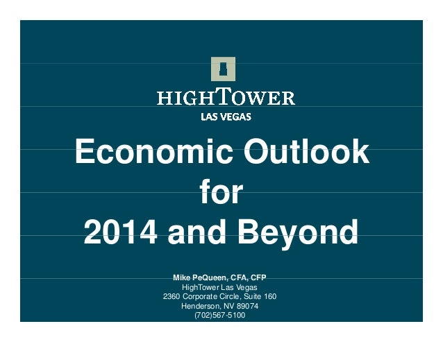 Economic Outlook for 2014 and Beyond Mike PeQueen CFA CFP PeQueen, CFA, HighTower Las Vegas 2360 Corporate Circle, Suite 1...