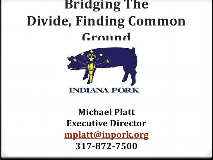 Bridging TheDivide, Finding Common         Ground       Michael Platt     Executive Director     mplatt@inpork.org       3...