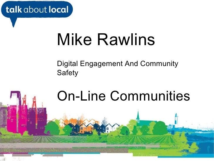 <ul><li>William Perrin TAL </li></ul>Mike Rawlins Digital Engagement And Community Safety On-Line Communities
