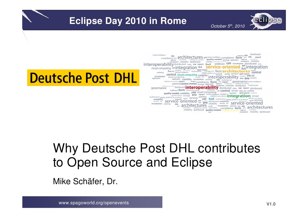 Eclipse Day 2010 in Rome    October 5th, 2010     [Company logo]     Why Deutsche Post DHL contributes to Open Source and ...