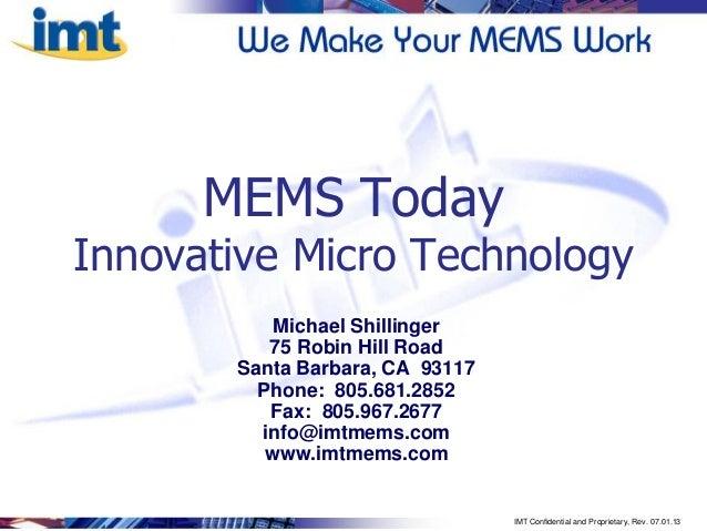 MEMS Today  Innovative Micro Technology Michael Shillinger 75 Robin Hill Road Santa Barbara, CA 93117 Phone: 805.681.2852 ...