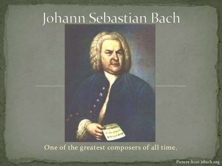 Johann Sebastian Bach<br />One of the greatest composers of all time.<br />Picture from jsbach.org<br />