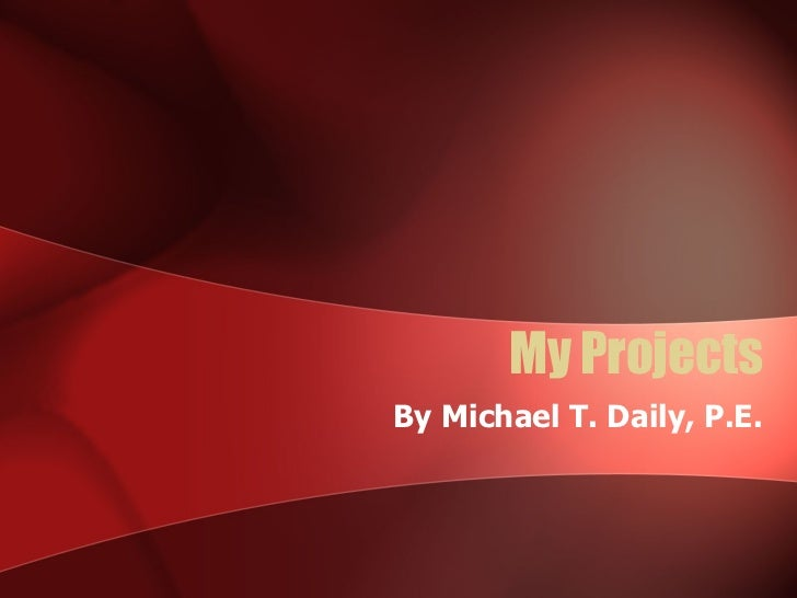 My Projects By Michael T. Daily, P.E.