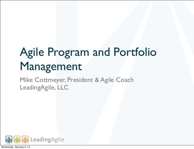 Agile Program and Portfolio                Management                Mike Cottmeyer, President & Agile Coach              ...