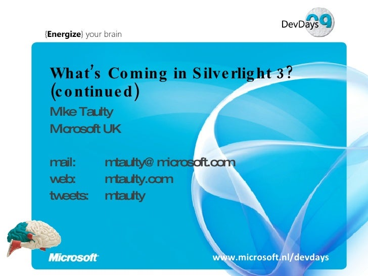 What's Coming in Silverlight 3? (continued) Mike Taulty Microsoft UK mail:  [email_address] web:  mtaulty.com tweets:  mta...