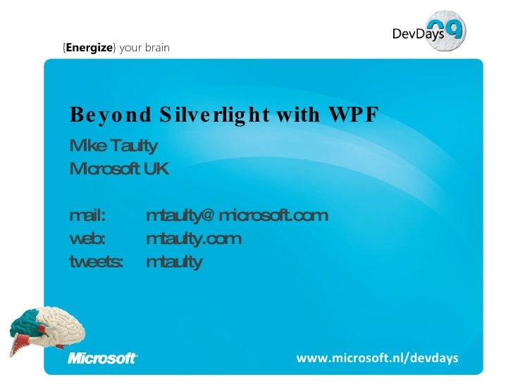 Beyond Silverlight with WPF Mike Taulty Microsoft UK mail:  [email_address] web:  mtaulty.com tweets:  mtaulty www.microso...