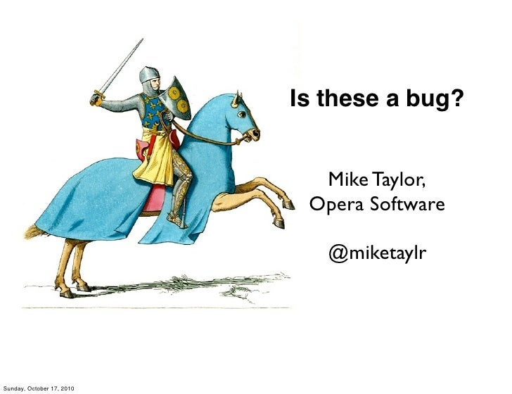 Is these a bug?                                Mike Taylor,                             Opera Software                    ...