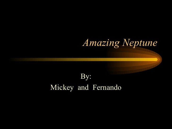 Amazing Neptune By: Mickey  and  Fernando