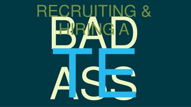 RECRUITING & HIRING A  BAD ASS