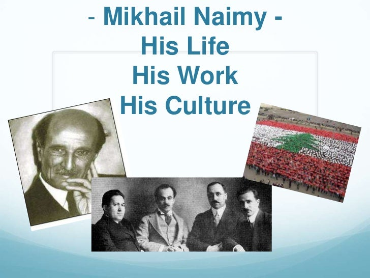 - Mikhail Naimy -     His Life    His Work   His Culture