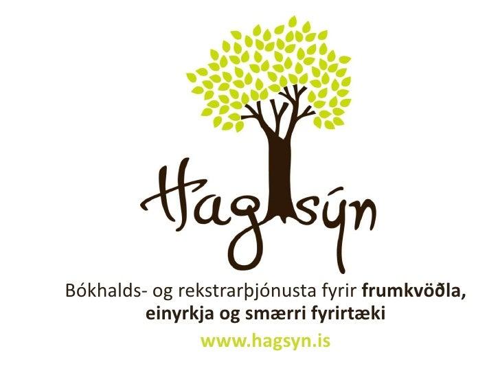 Bókhalds- og rekstrarþjónusta fyrir frumkvöðla, einyrkja og smærri fyrirtæki<br />www.hagsyn.is<br />