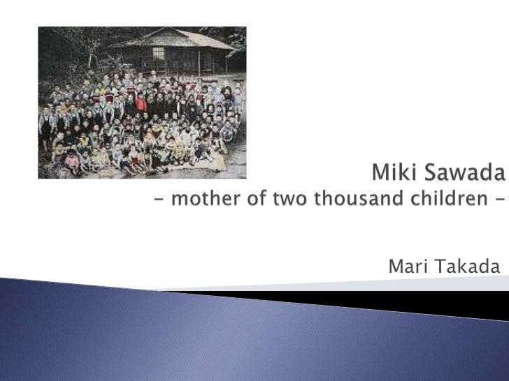 Miki Sawada- mother of two thousand children -<br />Mari Takada<br />
