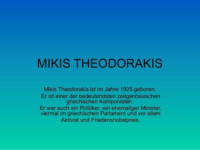 MIKIS THEODORAKIS Mikis Theodorakis ist im Jahre 1925 geboren. Er ist einer der bedeutendsten zeitgenössischen griechische...