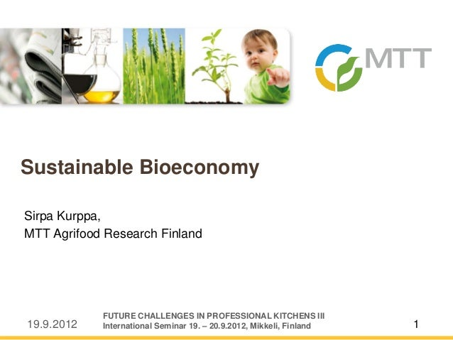 19.9.2012 1Sirpa Kurppa,MTT Agrifood Research FinlandSustainable BioeconomyFUTURE CHALLENGES IN PROFESSIONAL KITCHENS IIII...