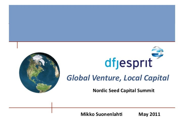 Global	  Venture,	  Local	  Capital                                     	            Nordic	  Seed	  Capital	  Summit	    ...