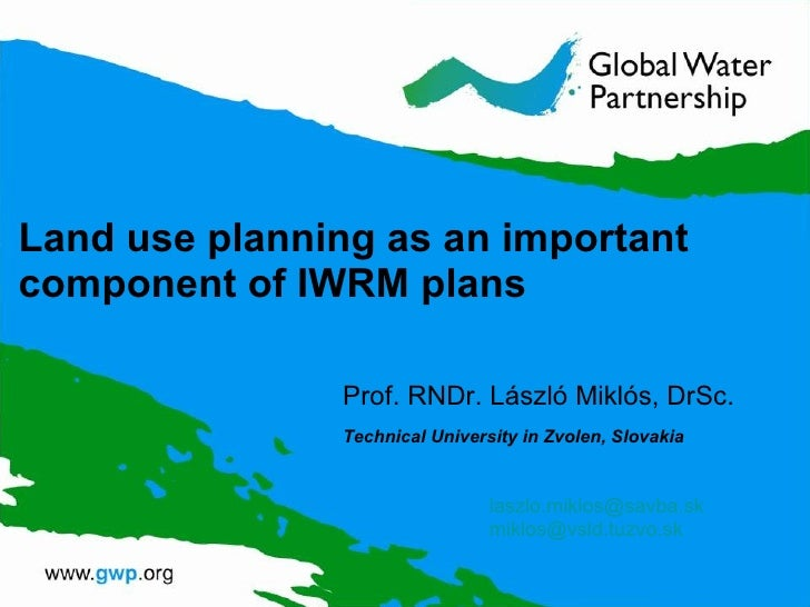 Land use planning as an important component of IWRM plans Prof. RNDr. László Miklós, DrSc. Technical University in Zvolen ...