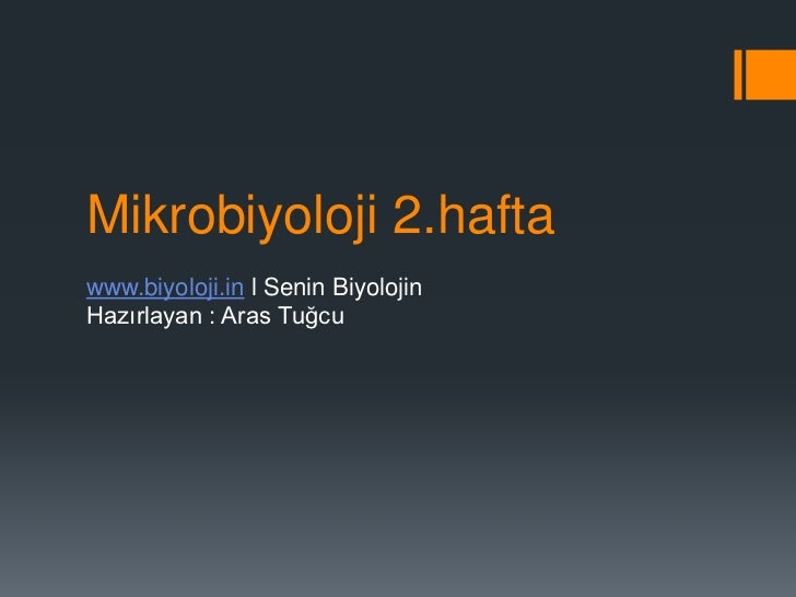 Mikrobiyoloji 2.haftawww.biyoloji.in l Senin BiyolojinHazırlayan : Aras Tuğcu