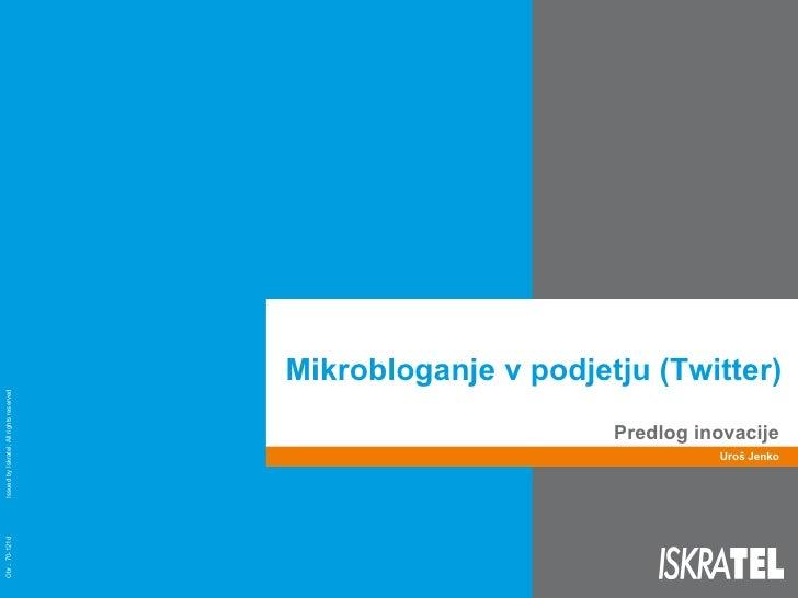 Mikrobloganje v podjetju (Twitter)  Predlog inovacije Uroš Jenko