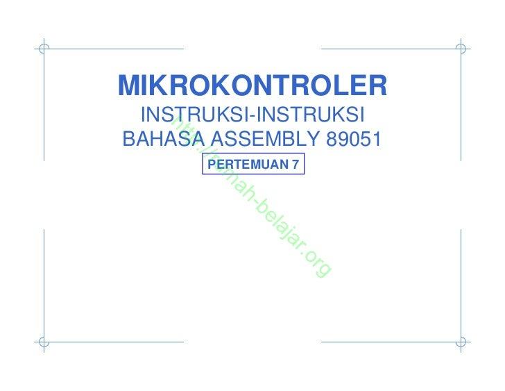 MIKROKONTROLER INSTRUKSI-INSTRUKSI   htBAHASA ASSEMBLY 89051     tp     ://       PERTEMUAN 7        ru          m        ...