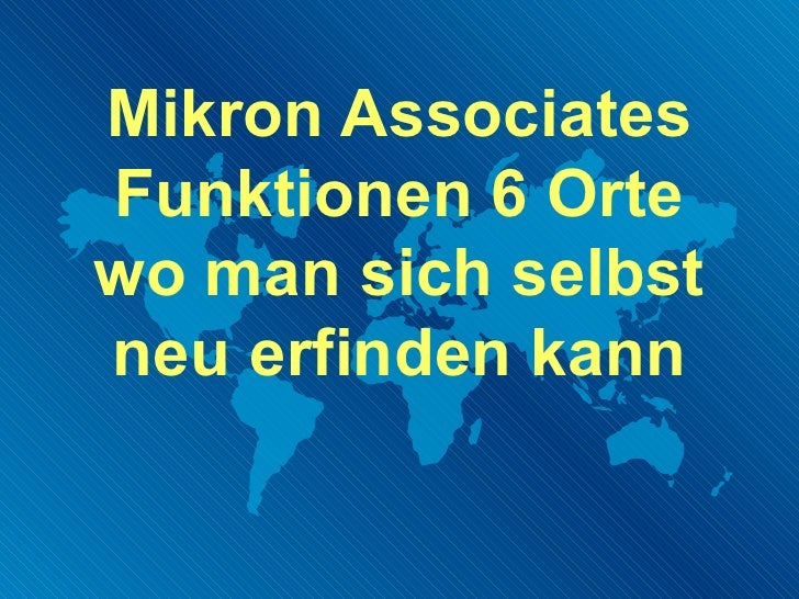 Mikron AssociatesFunktionen 6 Ortewo man sich selbstneu erfinden kann