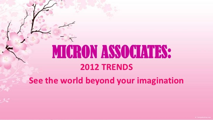 MICRON ASSOCIATES:            2012 TRENDSSee the world beyond your imagination