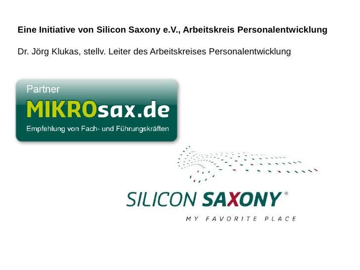 Eine Initiative von Silicon Saxony e.V., Arbeitskreis Personalentwicklung     Dr. Jörg Klukas, stellv. Leiter des Arbeitsk...