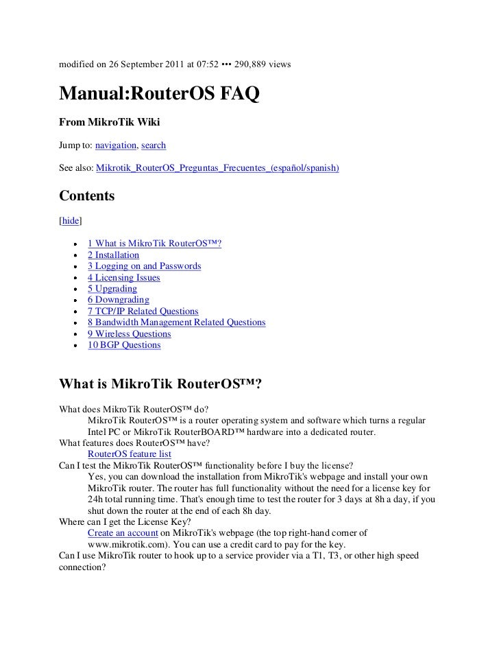 modified on 26 September 2011 at 07:52 ••• 290,889 viewsManual:RouterOS FAQFrom MikroTik WikiJump to: navigation, searchSe...
